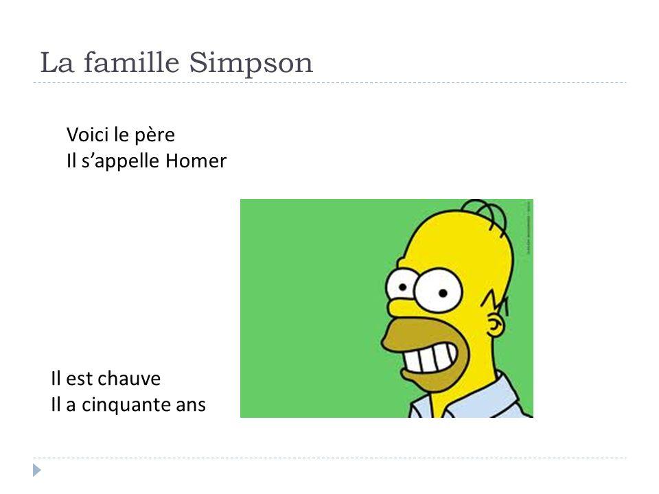 La famille Simpson Voici le père Il s'appelle Homer Il est chauve