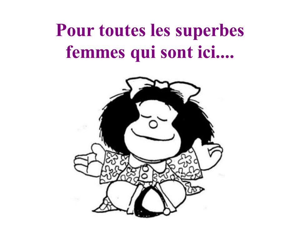 Pour toutes les superbes femmes qui sont ici....