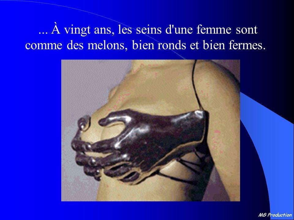 ... À vingt ans, les seins d une femme sont comme des melons, bien ronds et bien fermes.