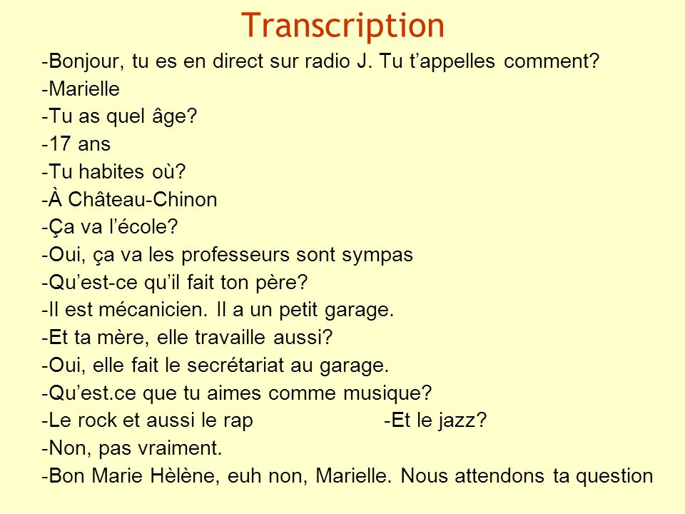 Transcription -Bonjour, tu es en direct sur radio J. Tu t'appelles comment -Marielle. -Tu as quel âge