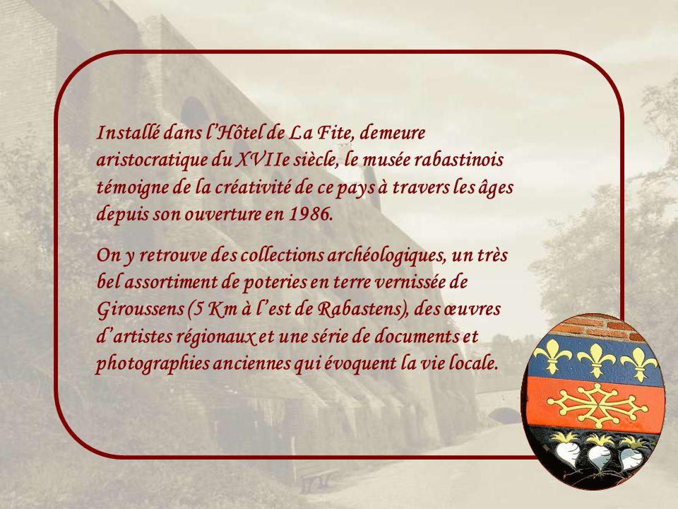 Installé dans l'Hôtel de La Fite, demeure aristocratique du XVIIe siècle, le musée rabastinois témoigne de la créativité de ce pays à travers les âges depuis son ouverture en 1986.