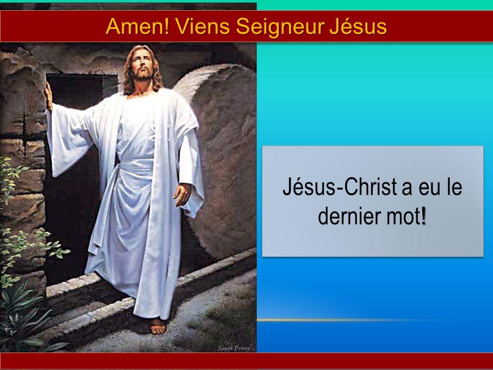 Jésus‐Christ a eu le dernier mot!