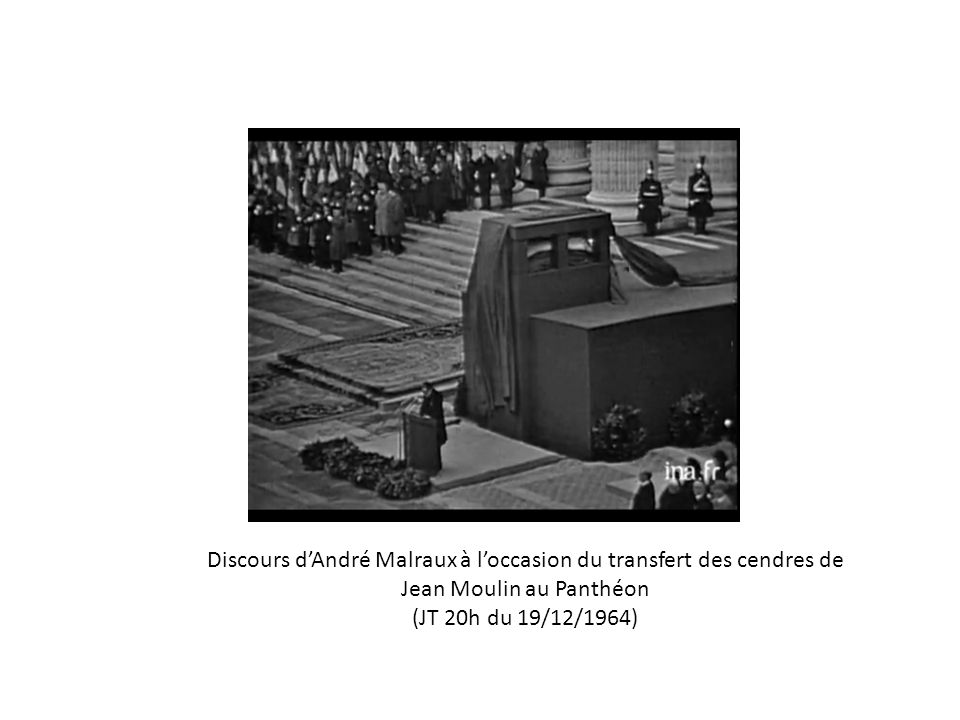 Discours d'André Malraux à l'occasion du transfert des cendres de Jean Moulin au Panthéon