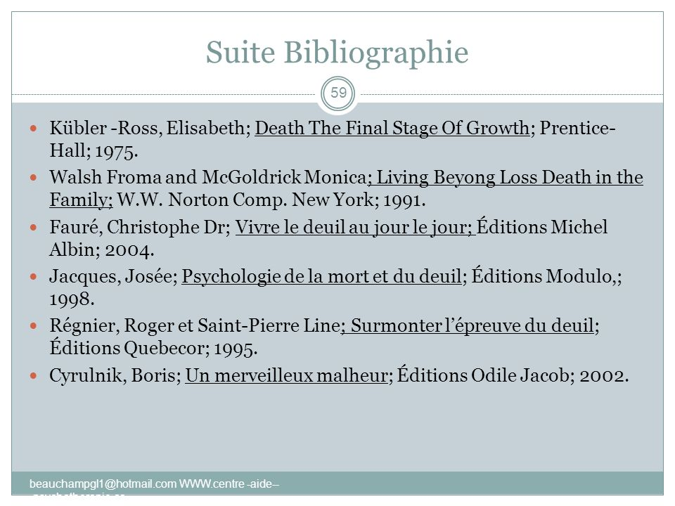 Suite Bibliographie Kübler -Ross, Elisabeth; Death The Final Stage Of Growth; Prentice-Hall; 1975.