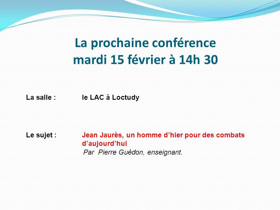 La prochaine conférence mardi 15 février à 14h 30