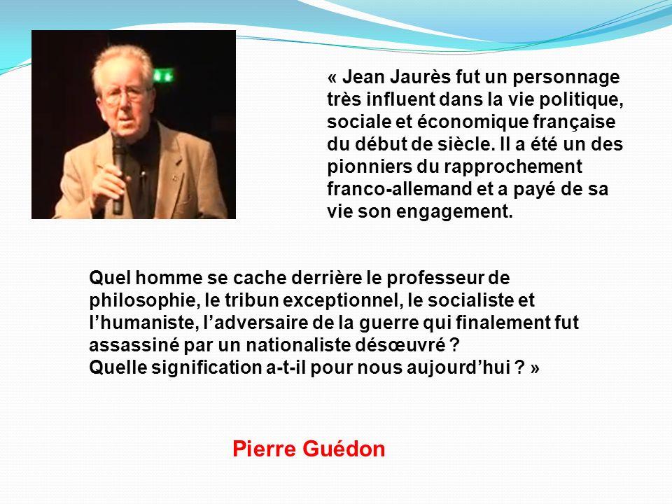 « Jean Jaurès fut un personnage très influent dans la vie politique, sociale et économique française du début de siècle. Il a été un des pionniers du rapprochement franco-allemand et a payé de sa vie son engagement.