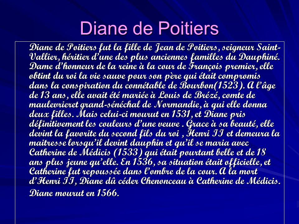 Diane de Poitiers Diane mourut en 1566.