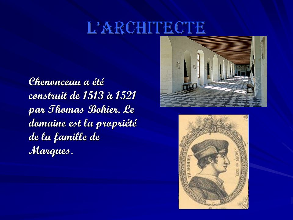 L'architecte Chenonceau a été construit de 1513 à 1521 par Thomas Bohier.
