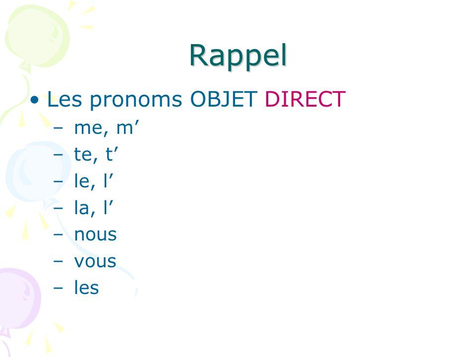 Rappel Les pronoms OBJET DIRECT me, m' te, t' le, l' la, l' nous vous