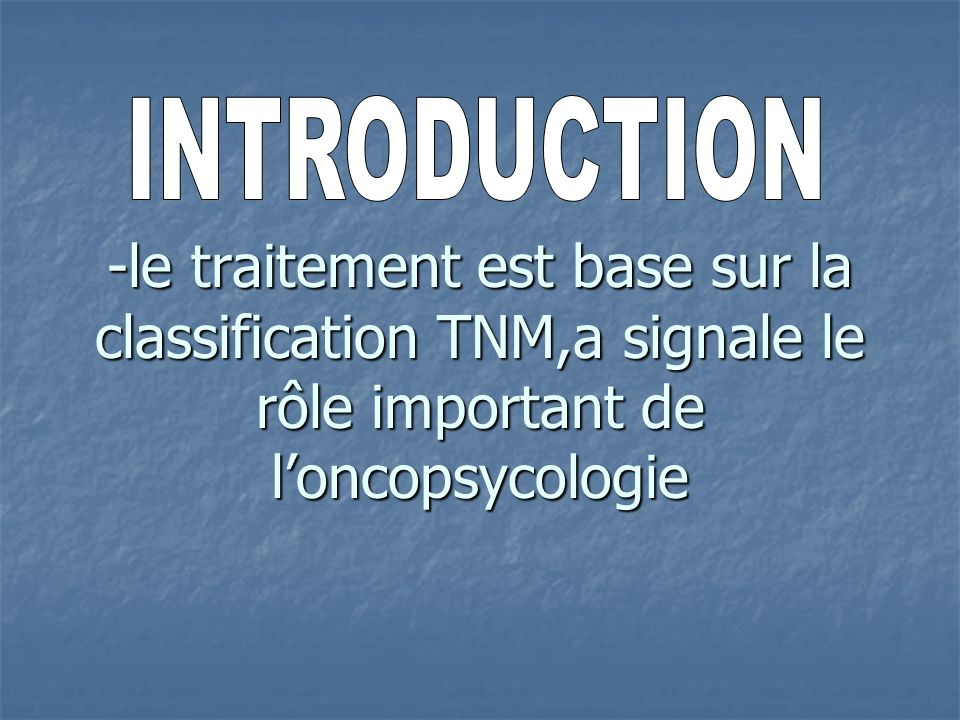 -le traitement est base sur la classification TNM,a signale le rôle important de l'oncopsycologie