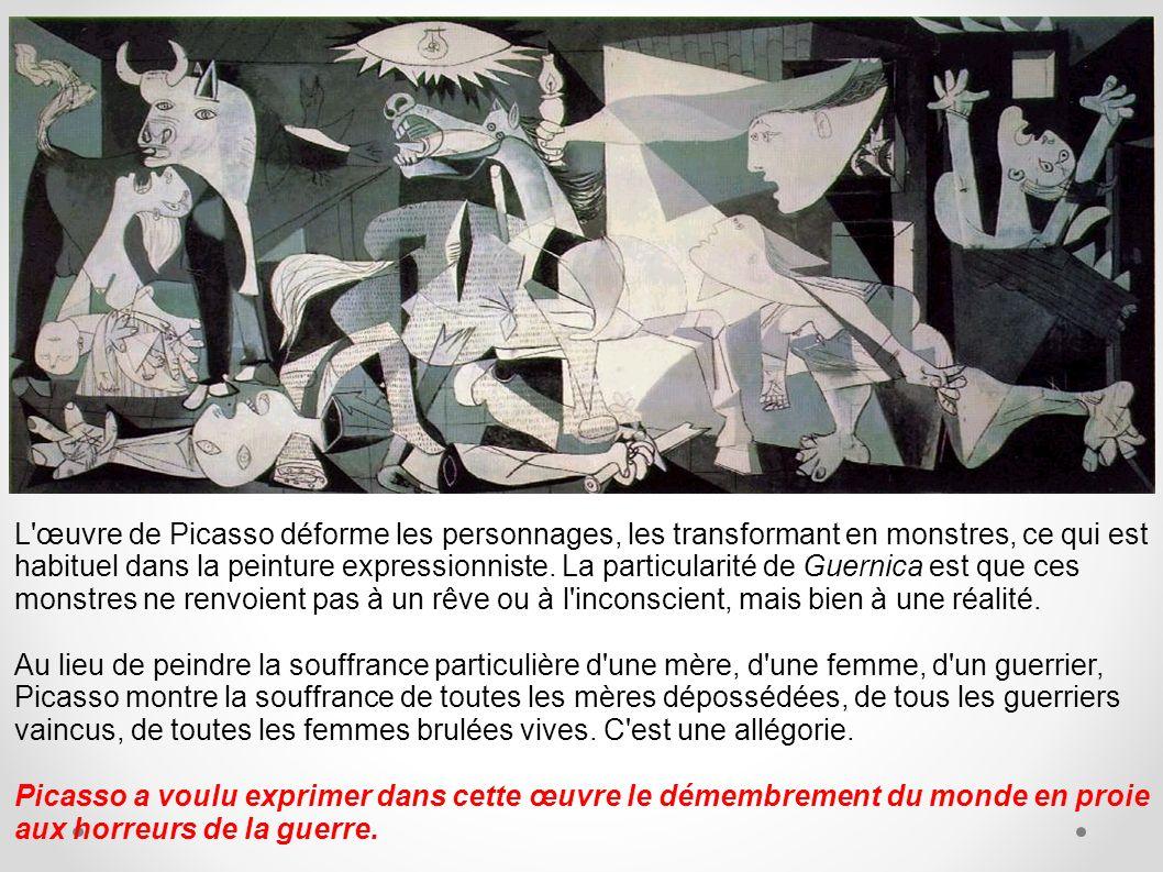 L œuvre de Picasso déforme les personnages, les transformant en monstres, ce qui est habituel dans la peinture expressionniste. La particularité de Guernica est que ces monstres ne renvoient pas à un rêve ou à l inconscient, mais bien à une réalité.