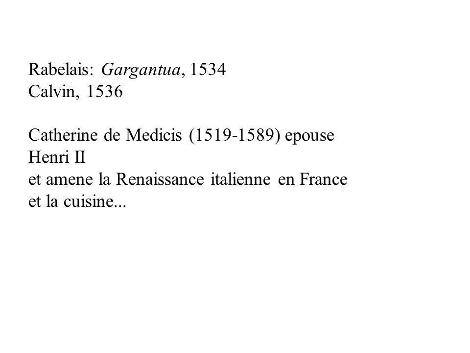 Rabelais: Gargantua, 1534 Calvin, 1536. Catherine de Medicis (1519-1589) epouse Henri II. et amene la Renaissance italienne en France.