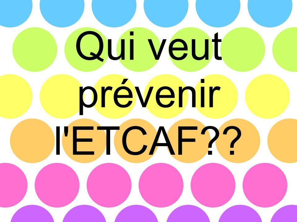 Qui veut prévenir l ETCAF