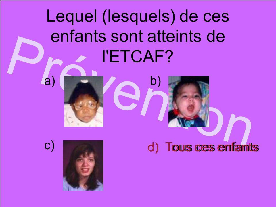 Lequel (lesquels) de ces enfants sont atteints de l ETCAF