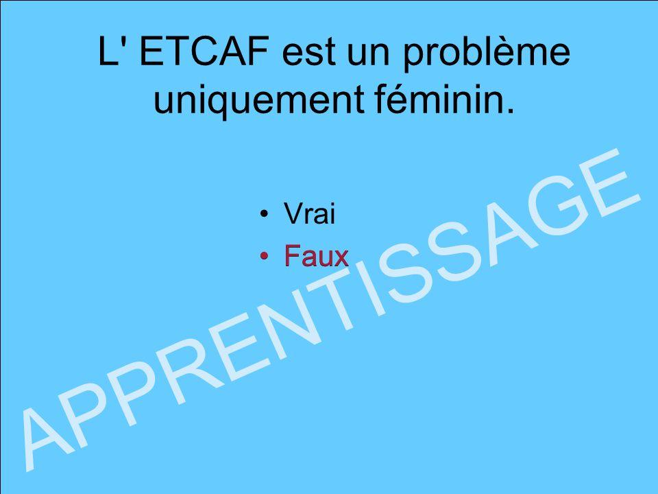 L ETCAF est un problème uniquement féminin.