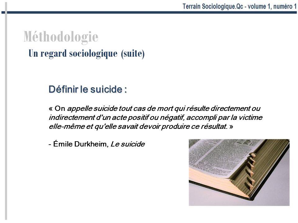 Méthodologie Un regard sociologique (suite) Définir le suicide :