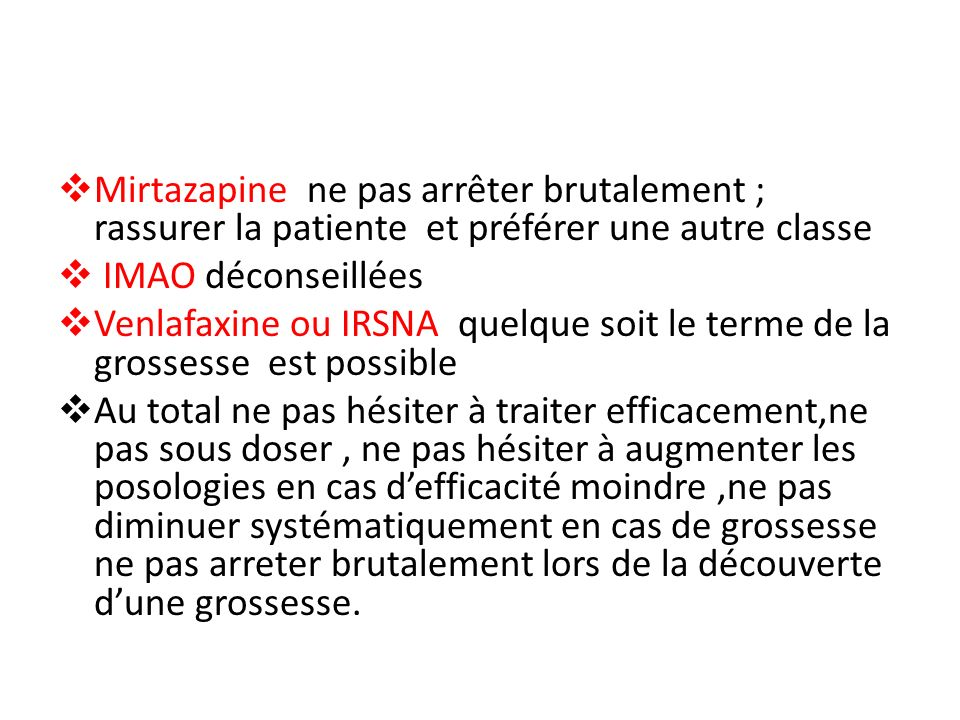 Mirtazapine ne pas arrêter brutalement ; rassurer la patiente et préférer une autre classe
