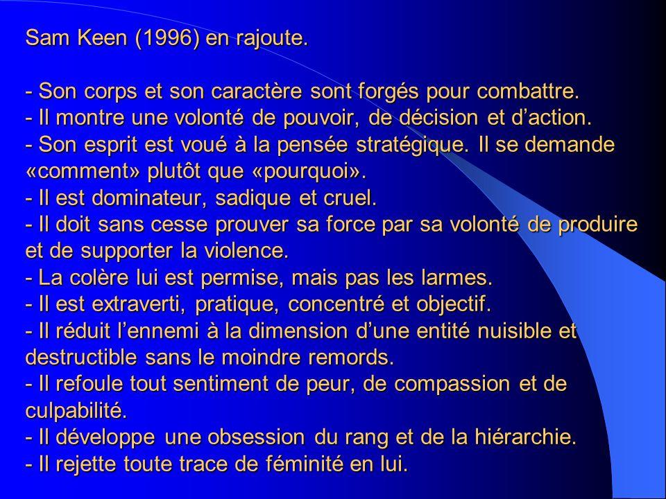 Sam Keen (1996) en rajoute. - Son corps et son caractère sont forgés pour combattre.