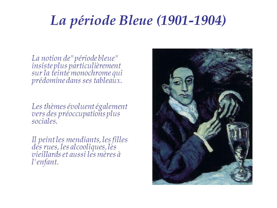 La période Bleue (1901-1904) La notion de période bleue insiste plus particulièrement sur la teinte monochrome qui prédomine dans ses tableaux.