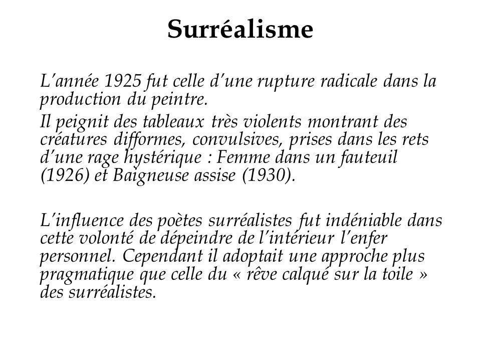 Surréalisme L'année 1925 fut celle d'une rupture radicale dans la production du peintre.