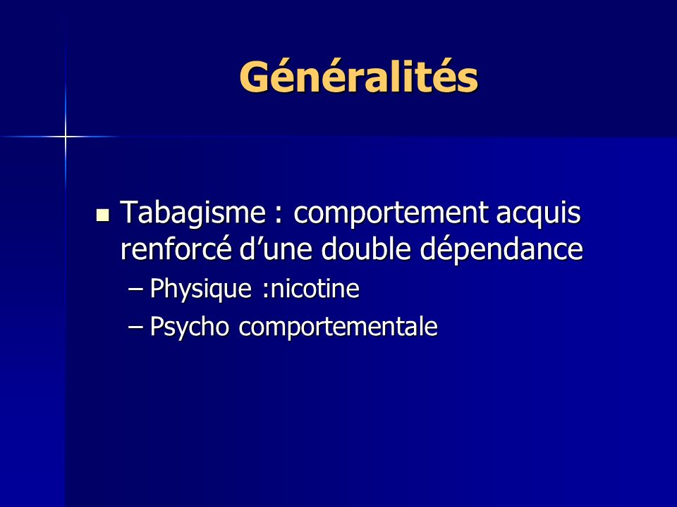 Généralités Tabagisme : comportement acquis renforcé d'une double dépendance.
