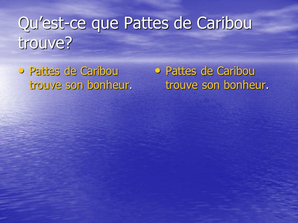 Qu'est-ce que Pattes de Caribou trouve