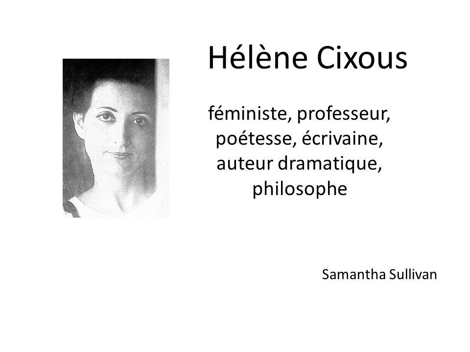 Hélène Cixous féministe, professeur, poétesse, écrivaine, auteur dramatique, philosophe.