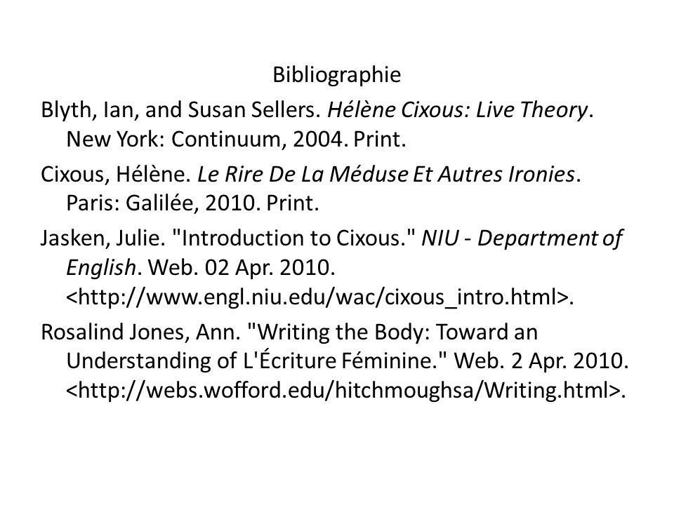 Bibliographie Blyth, Ian, and Susan Sellers. Hélène Cixous: Live Theory.