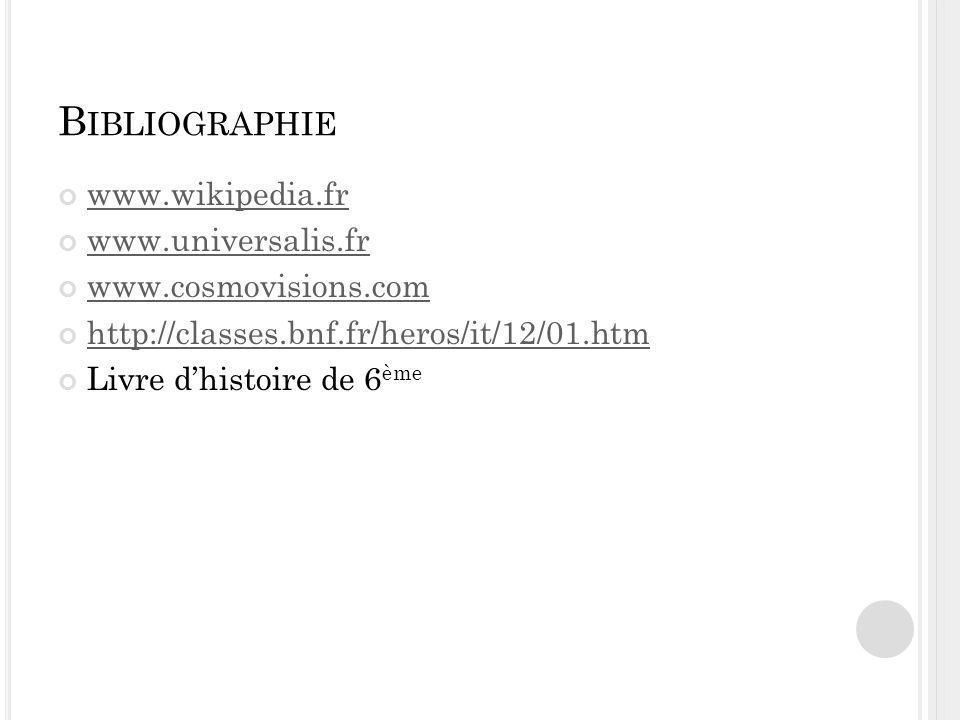 Bibliographie www.wikipedia.fr www.universalis.fr www.cosmovisions.com