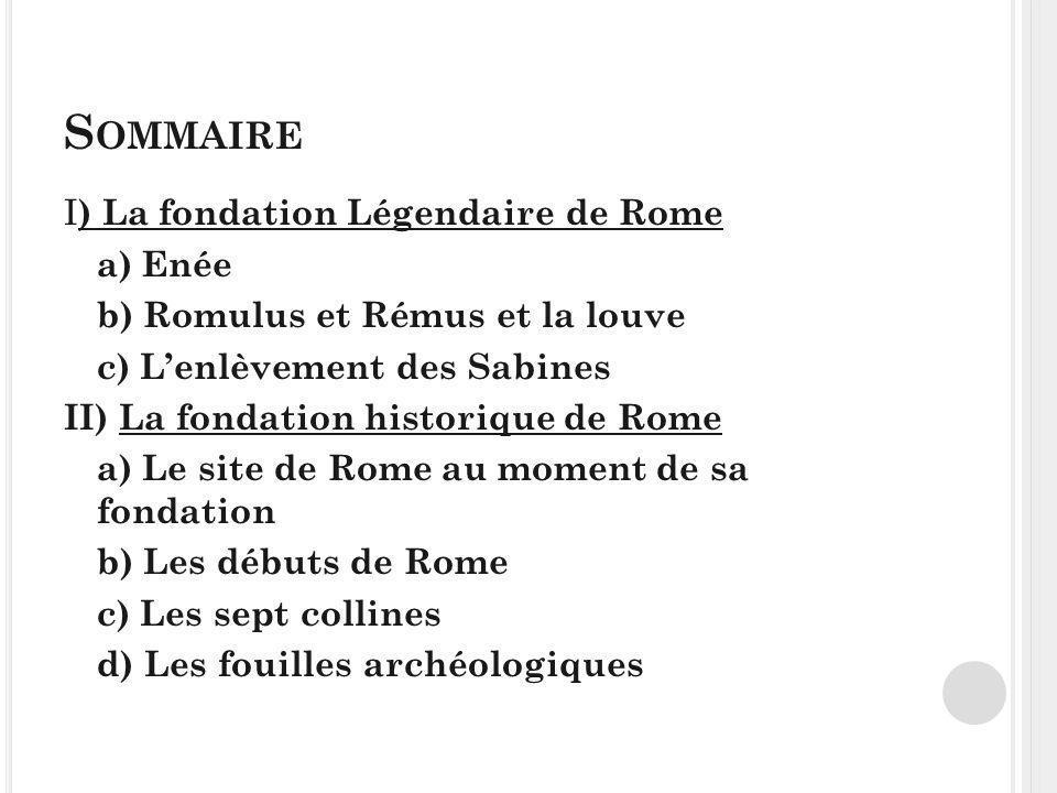Sommaire I) La fondation Légendaire de Rome a) Enée