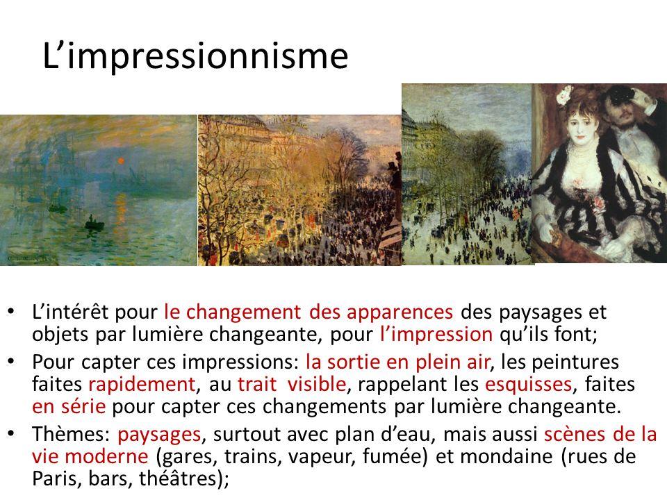 L'impressionnisme L'intérêt pour le changement des apparences des paysages et objets par lumière changeante, pour l'impression qu'ils font;