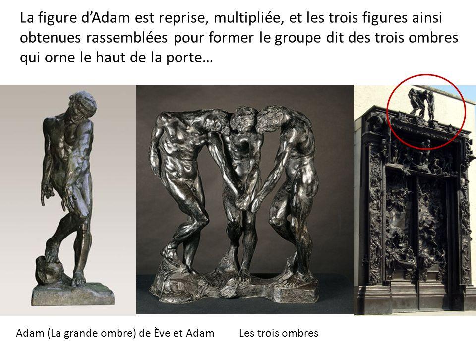 La figure d'Adam est reprise, multipliée, et les trois figures ainsi obtenues rassemblées pour former le groupe dit des trois ombres qui orne le haut de la porte…