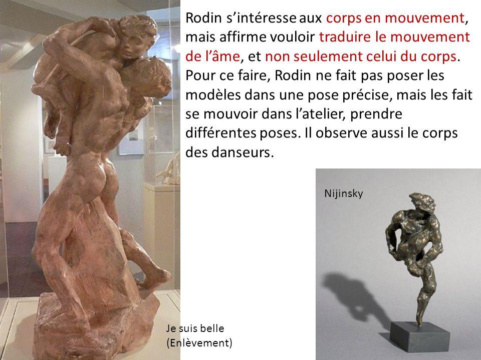 Rodin s'intéresse aux corps en mouvement, mais affirme vouloir traduire le mouvement de l'âme, et non seulement celui du corps. Pour ce faire, Rodin ne fait pas poser les modèles dans une pose précise, mais les fait se mouvoir dans l'atelier, prendre différentes poses. Il observe aussi le corps des danseurs.