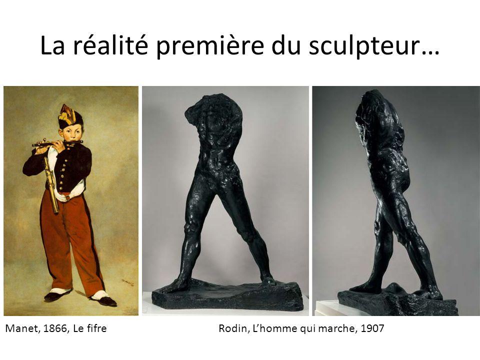 La réalité première du sculpteur…