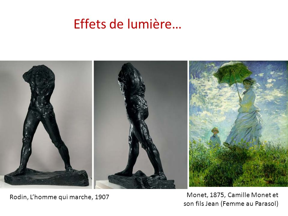 Effets de lumière… Monet, 1875, Camille Monet et son fils Jean (Femme au Parasol) Rodin, L'homme qui marche, 1907.