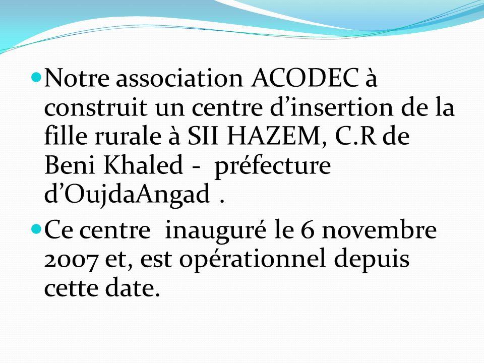 Notre association ACODEC à construit un centre d'insertion de la fille rurale à SII HAZEM, C.R de Beni Khaled - préfecture d'OujdaAngad .