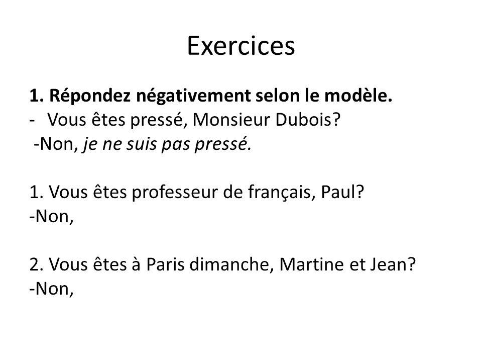 Exercices 1. Répondez négativement selon le modèle.