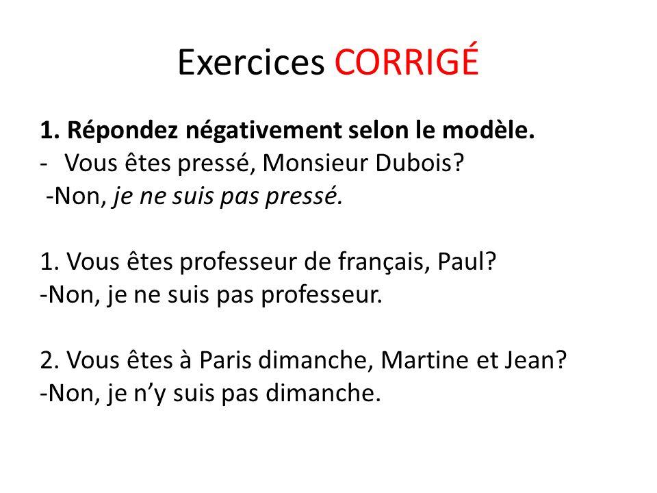 Exercices CORRIGÉ 1. Répondez négativement selon le modèle.