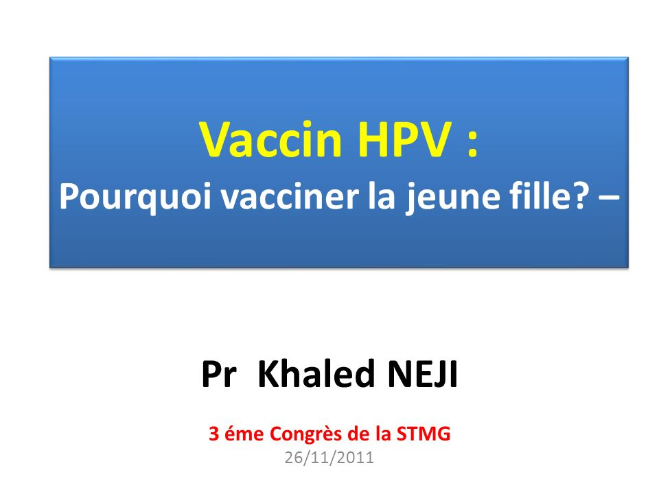 Vaccin HPV : Pourquoi vacciner la jeune fille –