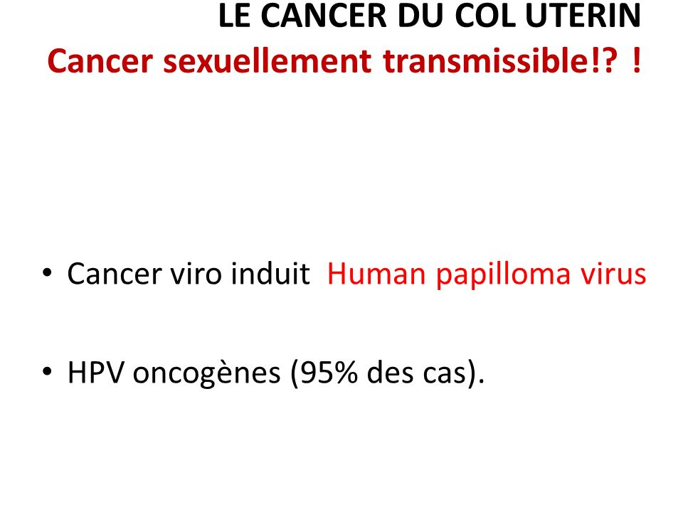 LE CANCER DU COL UTERIN Cancer sexuellement transmissible! !
