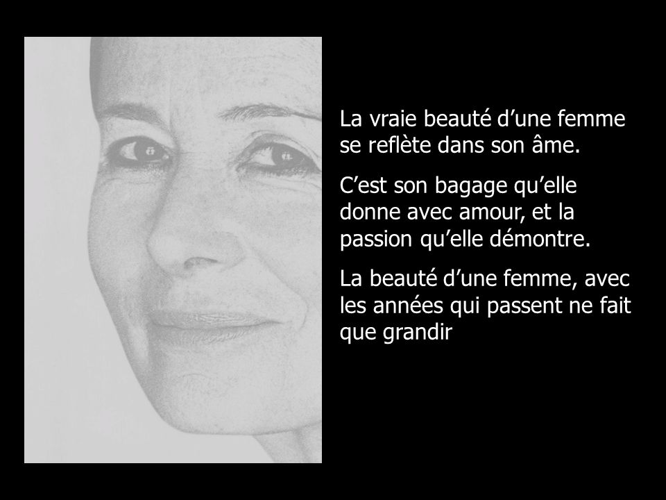La vraie beauté d'une femme se reflète dans son âme.