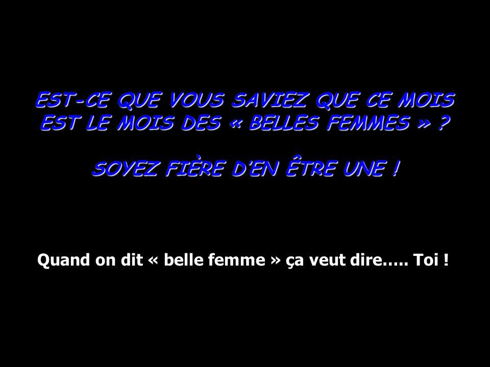 EST-CE QUE VOUS SAVIEZ QUE CE MOIS EST LE MOIS DES « BELLES FEMMES »