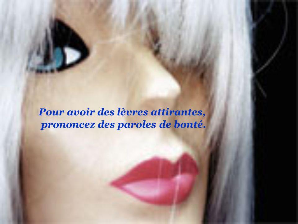 Pour avoir des lèvres attirantes, prononcez des paroles de bonté.