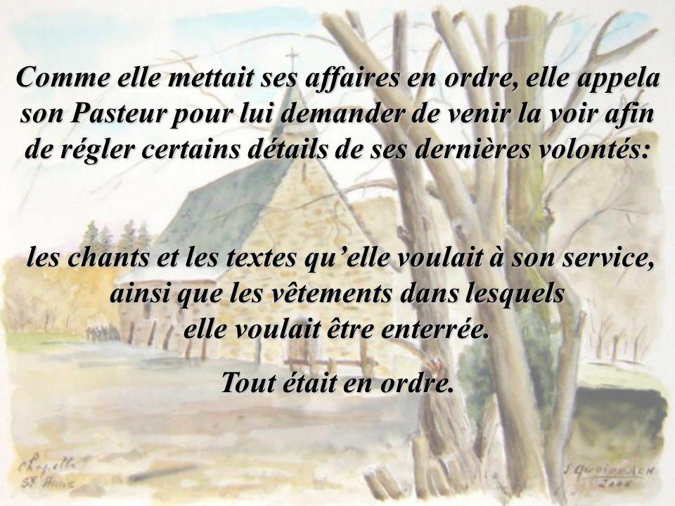 Comme elle mettait ses affaires en ordre, elle appela son Pasteur pour lui demander de venir la voir afin de régler certains détails de ses dernières volontés: