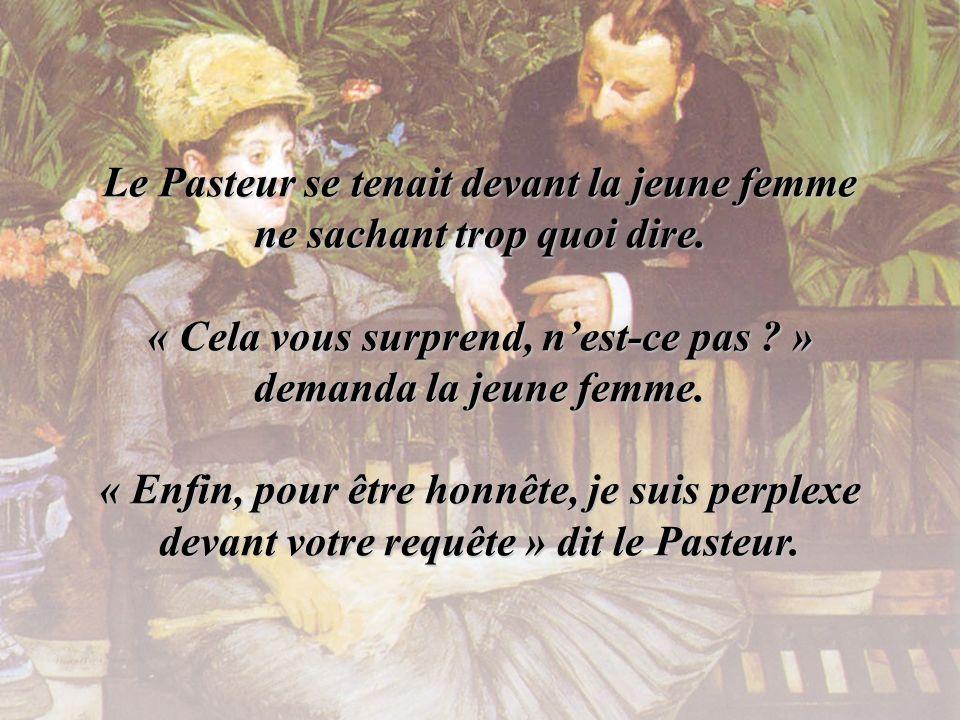 Le Pasteur se tenait devant la jeune femme ne sachant trop quoi dire