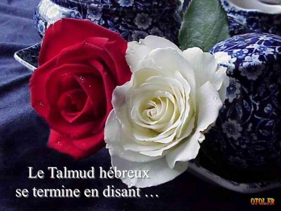 Le Talmud hébreux se termine en disant …