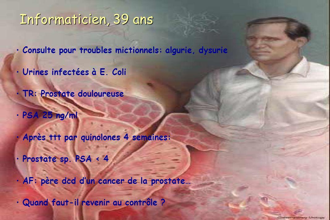 Informaticien, 39 ans Consulte pour troubles mictionnels: algurie, dysurie. Urines infectées à E. Coli.