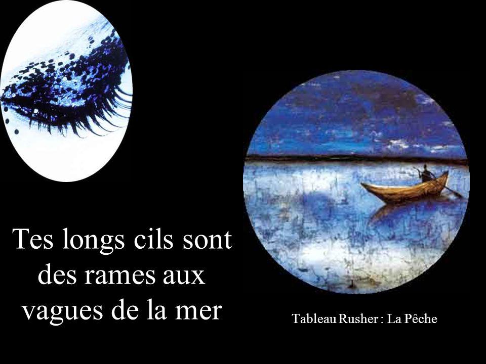 Tes longs cils sont des rames aux vagues de la mer