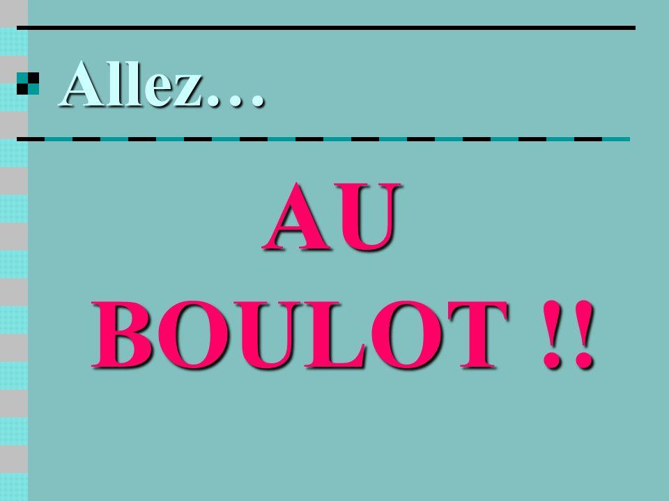Allez… AU BOULOT !!