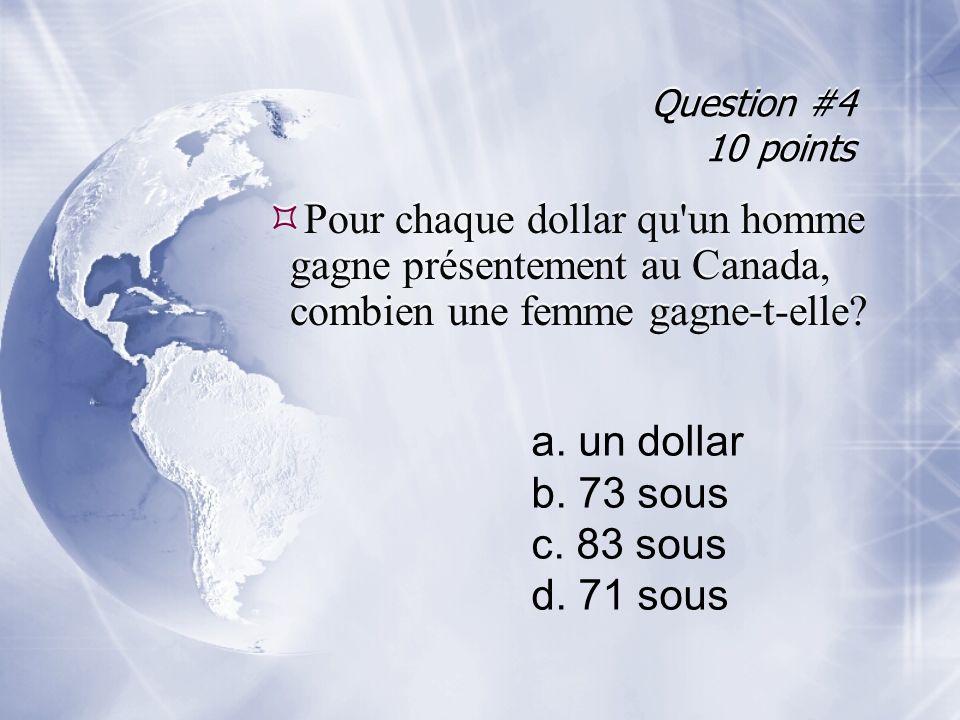 Question #4 10 points Pour chaque dollar qu un homme gagne présentement au Canada, combien une femme gagne-t-elle